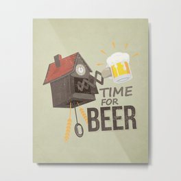 TIME FOR BEER Metal Print