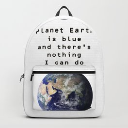 Planet Earth Is Blue And There's Nothing I Can Do Backpack