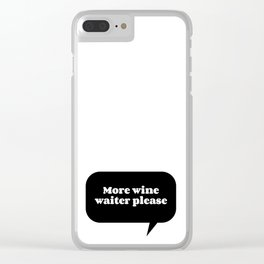 More wine waiter please Clear iPhone Case