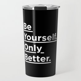 Be Yourself Only Better black and white monochrome typography poster design home wall bedroom decor Travel Mug