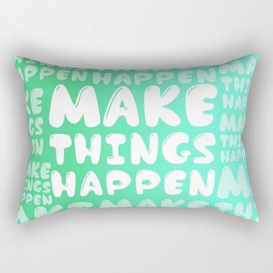 Make Things Happen Rectangular Pillow