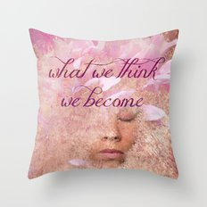 What we think, We become Throw Pillow