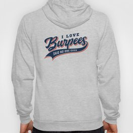 I Love Burpees Said No One Ever Hoody