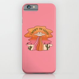 I Want To Leave iPhone Case