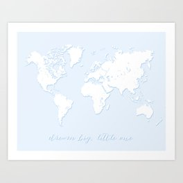 Dream big little one world map in baby blue Art Print
