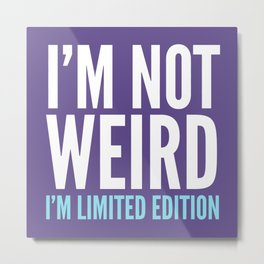I'm Not Weird I'm Limited Edition Funny Quote (Ultra Violet) Metal Print