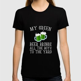 My Green Beer Brings All The Boys To The Yard T-shirt