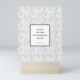 Robert Frost - We Love the Things We Love - Poem Mini Art Print