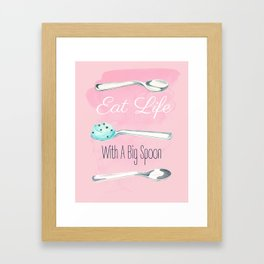 Eat Life With A Big Spoon Motivational Poster Framed Art Print