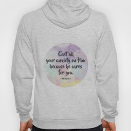 Cast all your anxiety on Him because he cares for you. 1 Peter 5:7 Hoody