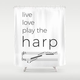 Live, love, play the harp Shower Curtain