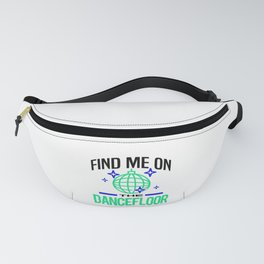 Dancer Find Me on Dancefloor Party Music Lover Clubbing Fanny Pack