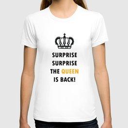 Surprise Surprise The Queen Is Back! T-shirt