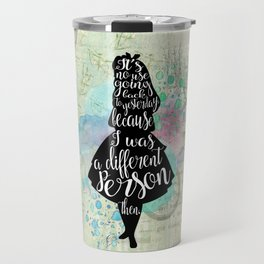 Alice in Wonderland - I Was A Different Person Then Travel Mug