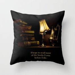 I hope to read most of the books I own before I die. Throw Pillow