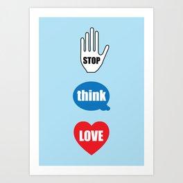 """Stop Think Love"" Art Print"