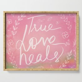 True Love Quote, True Love Heals, Pink Colorful Watercolor Typography Floral Botanical Inspirational Serving Tray