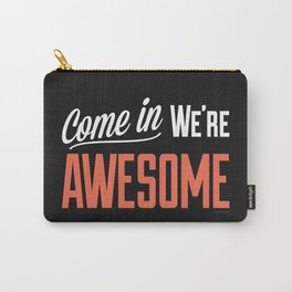 Come In We're Awesome Carry-All Pouch