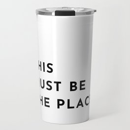 THIS MUST BE THE PLACE Travel Mug
