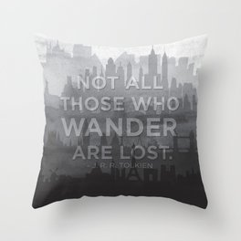 """Not all those who wander are lost"" -- J. R. R. Tolkien quote poster Throw Pillow"