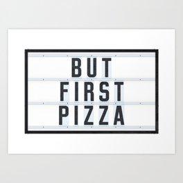 But First Pizza Art Print