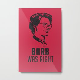 Barb Was Right - RED Metal Print