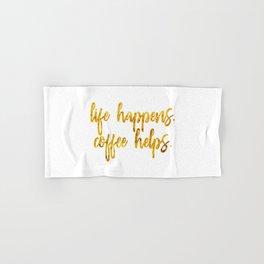 Life Happens. Coffee Helps Hand & Bath Towel