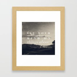 Set Your Mind On Things Above - Colossians 3:2 Framed Art Print