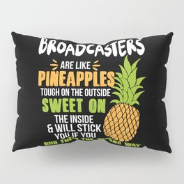 Broadcasters Are Like Pineapples. Tough On The Outside Sweet On The Inside Pillow Sham