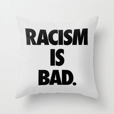 Racism is Bad. Throw Pillow