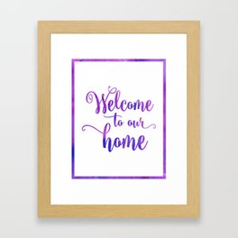 Welcome to our home Framed Art Print