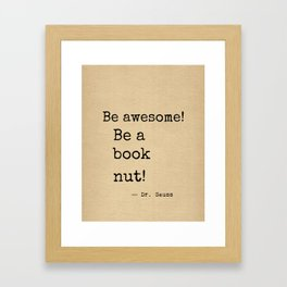 Be awesome be a book nut!  Framed Art Print