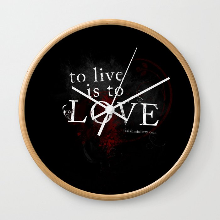 To Live is to Love Wall Clock