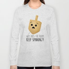 Why Does The Room Keep Spinning?! Long Sleeve T-shirt