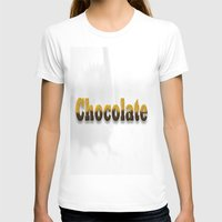 chocolate T-shirts featuring chocolate by scalpel