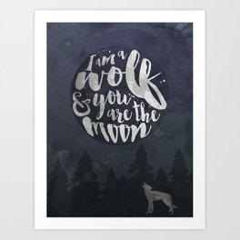 I am a Wolf & You are the Moon Art Print