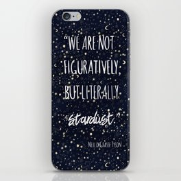 'we are not figuratively but literally stardust' science quote by Neil Tyson iPhone Skin