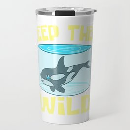 "A Perfect Gift For Wild Friends Saying ""Keep Them Wild"" T-shirt Design Dolphin Sea Creatures Whales Travel Mug"