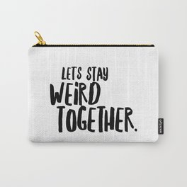 let's stay weird together Carry-All Pouch