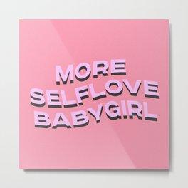more selflove babygirl Metal Print