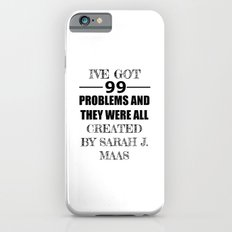 I've Got 99 Problems and They Were All Created by Sarah J. Maas Slim Case iPhone 6s