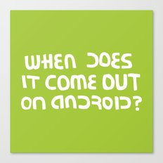 When does it come out on Android? Canvas Print