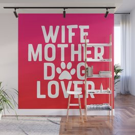 Wife Mother Dog Lover Wall Mural