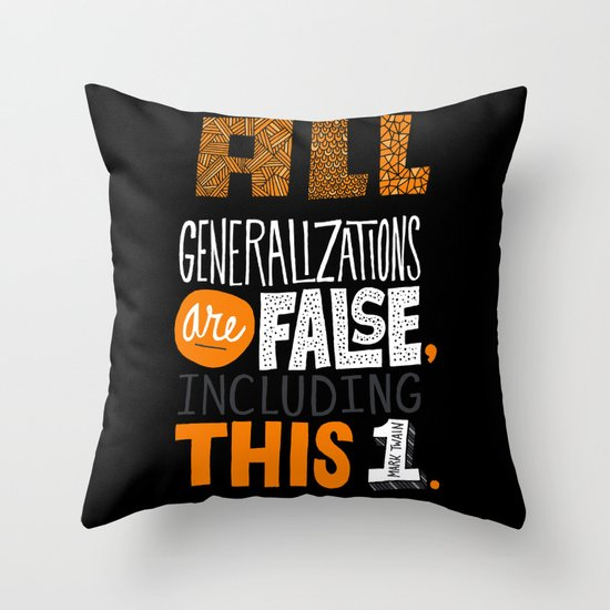 All Generalizations Throw Pillow