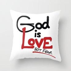 God Is Love...Not Fear. Throw Pillow