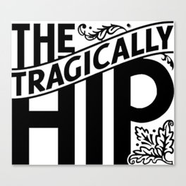 THE TRAGICALLY HIP BLACK Canvas Print
