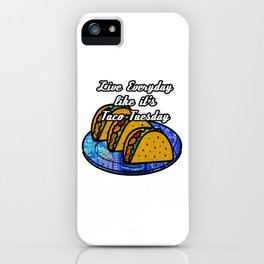 Live everyday as if it's Taco Tuesday iPhone Case