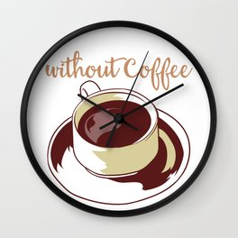 """Great Coffee T-shirt For Caffeine Lovers """"What Is Life Without Coffee"""" T-shirt Design Morning Person Wall Clock"""