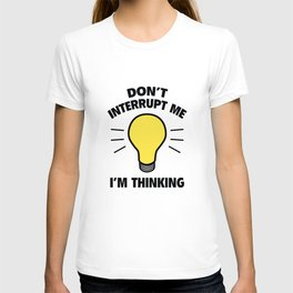 Don't Interrupt Me I'm Thinking T-shirt