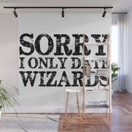 Sorry, I only date wizards!  Wall Mural